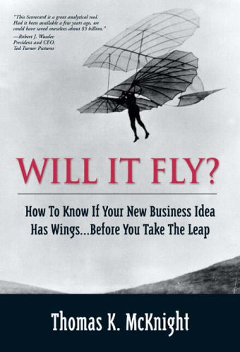 9780130462213: Will it Fly?: Will it Fly? How to Know If Your New Business Idea Has Wings...Before You Take the Leap: How to Know If Your Business Idea Has Wings.... ... Leap (Financial Times Prentice Hall Books)