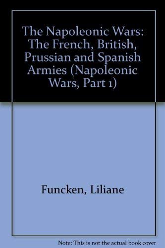 9780130462367: The Napoleonic Wars: The French, British, Prussian and Spanish Armies (Napoleonic Wars, Part 1)