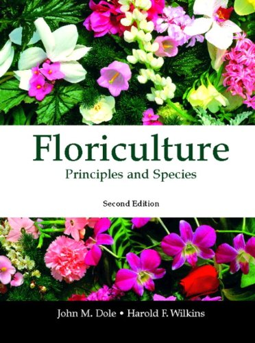 Floriculture: Principles and Species (2nd Edition): Dole, John M.;