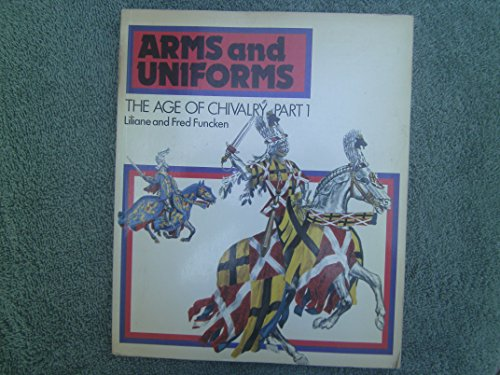 9780130462763: The Age of Chivalry (Arms and Uniforms, Vol.1)