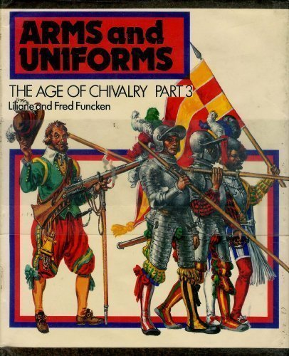9780130463340: The Age of Chivalry (Arms and Uniforms, Vol.3)