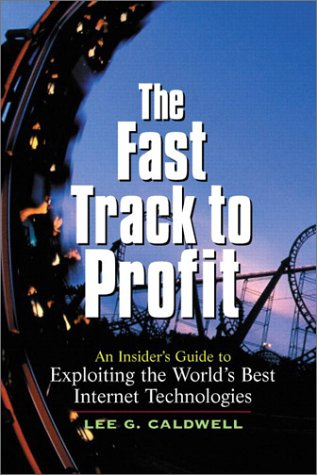 9780130463470: The Fast Track to Profit: An Insider's Guide to Exploiting the Worlds Best Internet Technologies (Hewlett-Packard Professional Books)