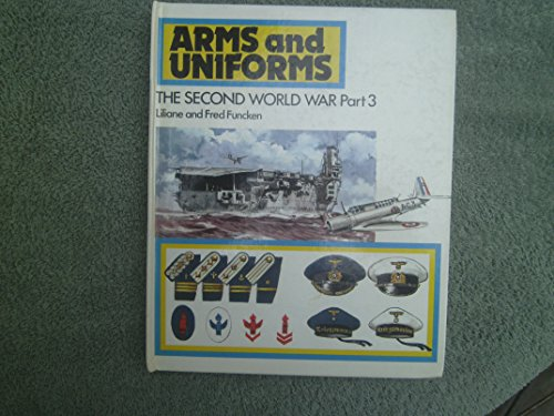 9780130463845: The Second World War Part 3: The Motorised Armies Scandinavia Italy and the Axis Satellites the Navy and Naval Air Arms...(Arms and Uniforms)