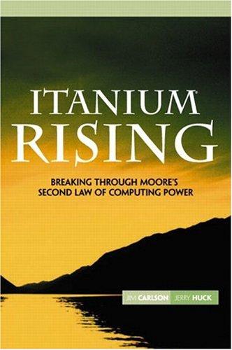 9780130464156: Itanium Rising: Breaking Through Moore's Second Law of Computing Power