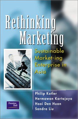 Rethinking Marketing: Sustainable Market-ing Enterprise in Asia: Kotler, Philip, Kartajaya,