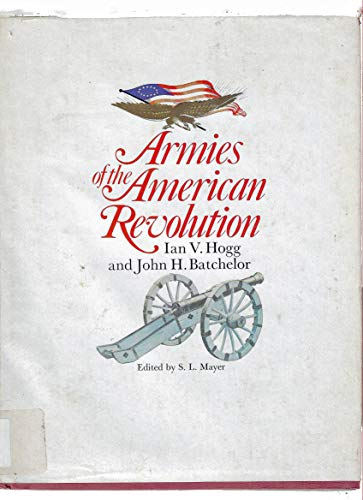 ARMIES OF THE AMERICAN REVOLUTION: Hogg, Ian V.