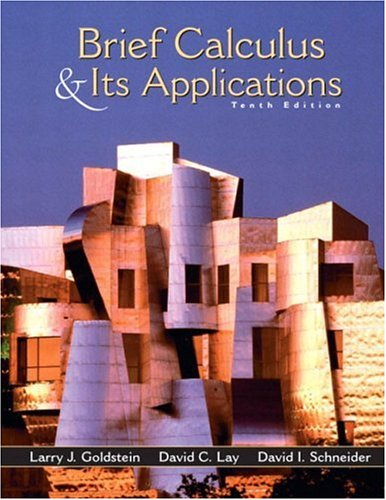 Brief Calculus and Its Applications, 10th Edition: Larry J. Goldstein,