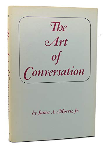 The Art of Conversation: Magic Key to Personal and Social Popularity