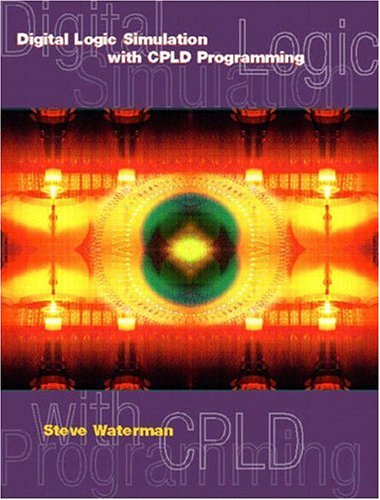 9780130467119: Digital Logic Simulations with CPLD Programming (2nd Edition)