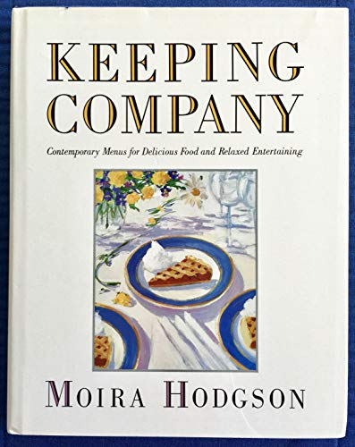 KEEPING COMPANY Contemporary Menus for Delicious Food and Relaxed Entertaining