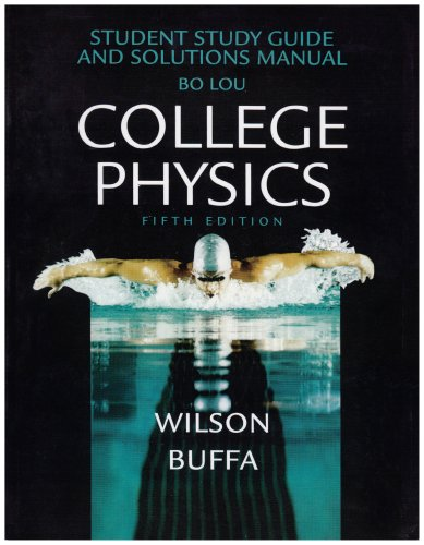 College Physics: Student Study Guide and Solution: Bo Lou