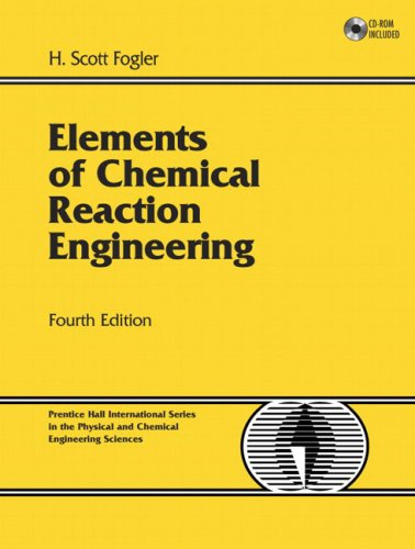 Elements of Chemical Reaction Engineering (4th Edition): H. Scott Fogler