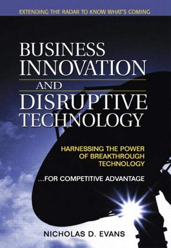 9780130473974: Business Innovation and Disruptive Technology: Harnessing the Power of Breakthrough Technology ...for Competitive Advantage