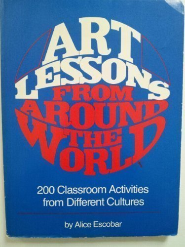 9780130473998: Art lessons from around the world: 200 classroom activities from different cultures