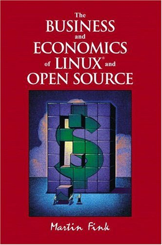 The Business and Economics of Linux and Open Source: Fink, Martin
