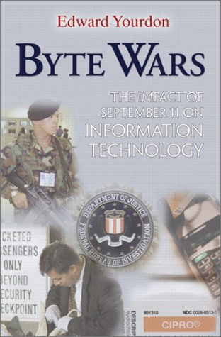 9780130477255: Byte Wars: The Impact of September 11 on Information Technology (Yourdon Press Computing Series)