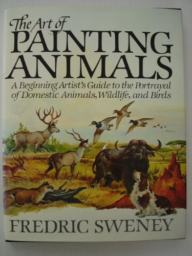9780130477873: Art of Painting Animals: A Beginning Artist's Guide to the Portrayal of Domestic Animals, Wildlife and Birds (Phalarope Books)