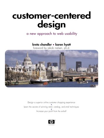 Customer-Centered Design: A New Approach to Web Usability: Hyatt, Karen, Chandler, Kreta