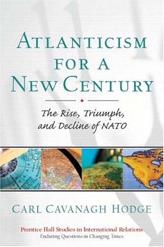 9780130481290: Atlanticism for a New Century: The Rise, Triumph, and Decline of NATO (Prentice Hall Studies in International Relations)