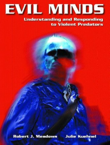 9780130486134: Evil Minds: Understanding and Responding to Violent Predators