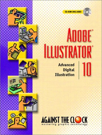 9780130487025: Adobe Illustrator 10: Advanced Digital Illustration (Against the Clock Series)
