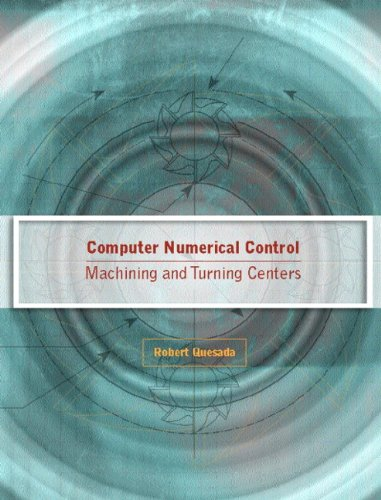 Computer Numerical Control: Machining and Turning Centers: Robert Quesada