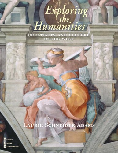 Exploring the Humanities, Combined : Creativity and Culture in the West: Adams, Laurie Schneider; ...