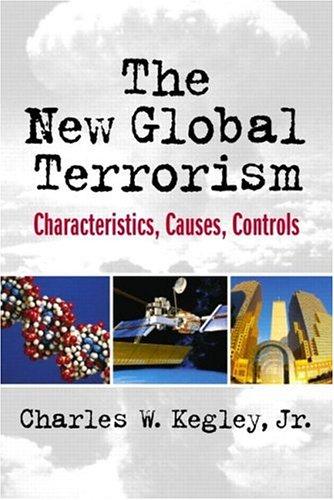 The New Global Terrorism: Characteristics, Causes, Controls: Kegley Jr., Charles
