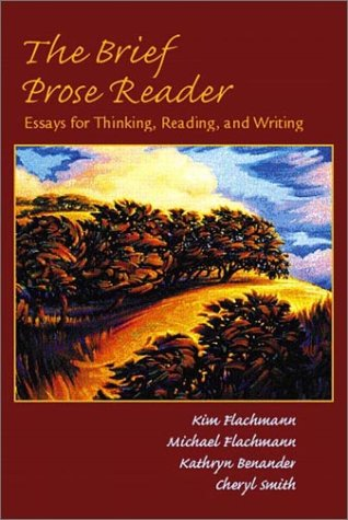 The Brief Prose Reader: Essays for Thinking,: Kim Flachmann, Michael
