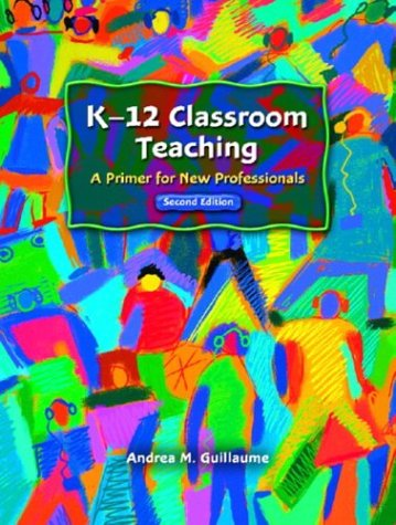 9780130496942: K-12 Classroom Teaching: A Primer for New Professionals, Second Edition