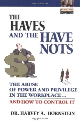 9780130497666: The Haves and the Have Nots: The Abuse of Power and Privilege in the Workplace...and How to Control It