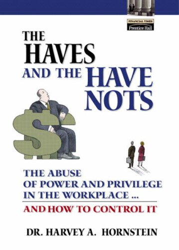 9780130497666: The Haves and the Have Nots: The Abuse of Power and Privilege in the Workplace...and How to Control it (Financial Times (Prentice Hall))