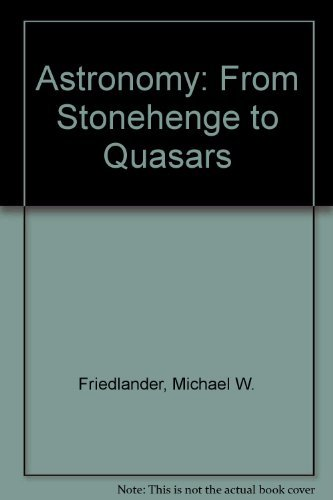 Astronomy: From Stonehenge to Quasars: Michael W. Friedlander