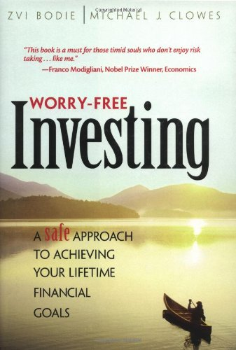 Worry-Free Investing A Safe Approach to Achieving: Bodie, Zvi; Clowes,