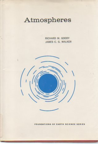 Atmospheres (Foundations of Earth Science): R.M. Goody, James