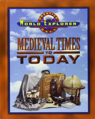 9780130502315: WORLD EXPLORER: MEDIEVAL TIMES TO TODAY SECOND EDITION STUDENT EDITION  2001C (Prentice Hall World Explorer)