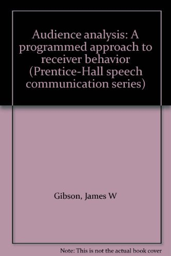 Audience analysis: A programmed approach to receiver: James W Gibson
