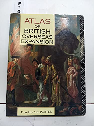 Atlas of British Overseas Expansion: Porter, A. N.