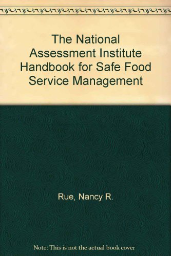 The National Assessment Institute Handbook for Safe Food Service Management