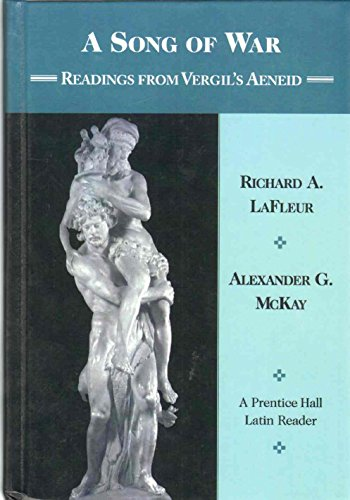 A Song of War: Readings From Vergil's Aeneid (0130534501) by Richard A. Lafleur; Alexander G. McKay