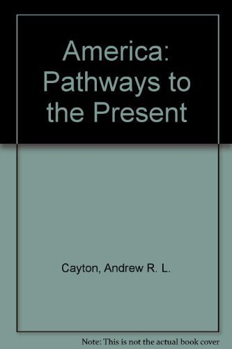 America: Pathways to the Present: Cayton, Andrew R.