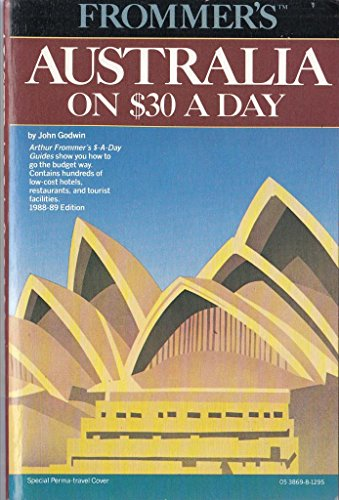 Frommer's Australia on $30 a Day/1988-89 Edition (Frommer's Budget Travel Guide) (0130538698) by John Godwin