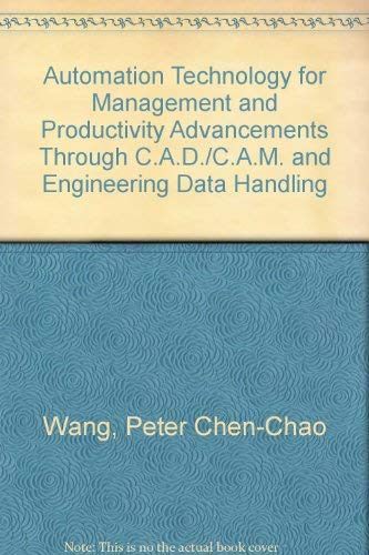 9780130545930: Automation Technology for Management and Productivity Advancements Through C.A.D./C.A.M. and Engineering Data Handling
