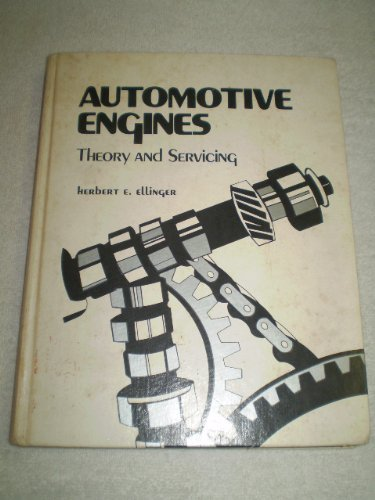 AUTOMOTIVE ENGINES: THEORY AND SERVICING: HERBERT E ELLINGER