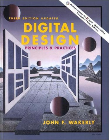 Digital Design: Principles and Practices (With CD-ROM): John F. Wakerly