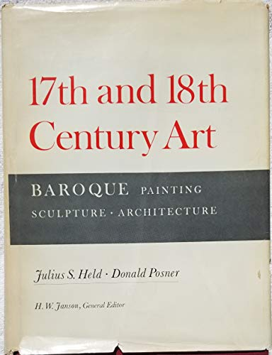 17th and 18th Century Art; Baroque Painting Sculpture Architecture: Held, Julius S.; Posner, Donald