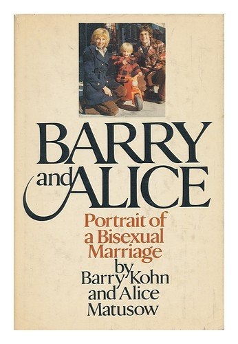 Barry and Alice: Portrait of a Bisexual: Barry Kohn, Alice