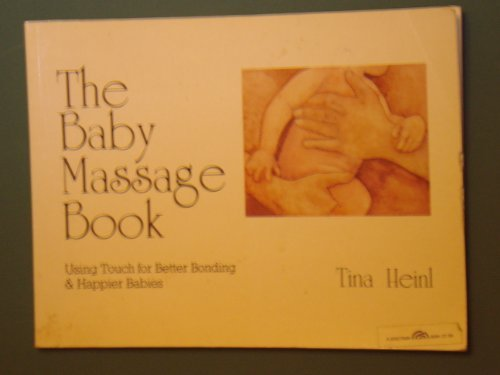 9780130562180: The Baby Massage Book: Using Touch for Better Bonding and Happier Babies