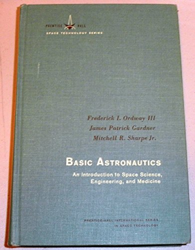 9780130567703: Basic Astronautics - An Introduction To Space Science, Engineering, And Medicine