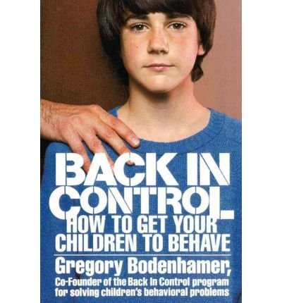 Back in Control : How to Get Your Children to Behave: Bodenhamer, Gregory